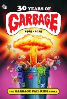 30 Years of Garbage: The Garbage Pail Kids Story on-line gratuito