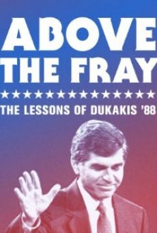 Ver película Above the Fray: The Lessons of Dukakis '88