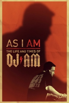 As I AM: The Life and Times of DJ AM online free