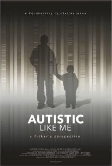Película: Autistic Like Me: A Father's Perspective