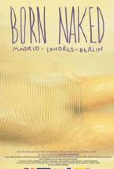 Ver película Born Naked. Madrid, Londres, Berlín