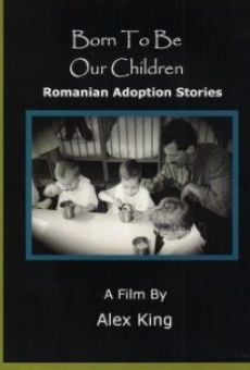 Ver película Born to Be Our Children: Romanian Adoption Stories