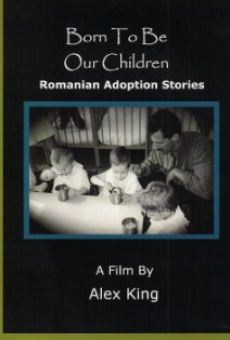 Born to Be Our Children: Romanian Adoption Stories on-line gratuito