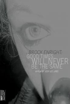 Brock Enright: Good Times Will Never Be the Same on-line gratuito