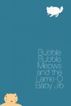 Bubble Bubble Meows and the Lame-O Baby Jib on-line gratuito