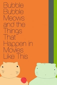 Bubble Bubble Meows and the Things That Happen in Movies Like This online streaming