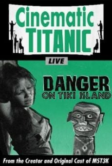 Cinematic Titanic: Danger on Tiki Island on-line gratuito
