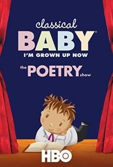 Classical Baby (I'm Grown Up Now): The Poetry Show online free