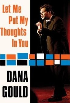 Película: Dana Gould: Let Me Put My Thoughts in You.