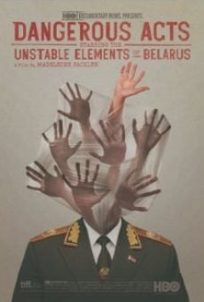 Película: Dangerous Acts Starring the Unstable Elements of Belarus