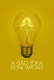 A Bad Idea Gone Wrong online kostenlos
