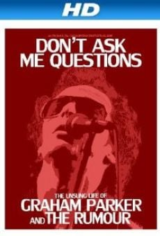 Ver película Don't Ask Me Questions: The Unsung Life of Graham Parker and the Rumour