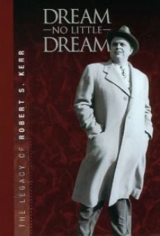 Ver película Dream No Little Dream: The Life and Legacy of Robert S. Kerr