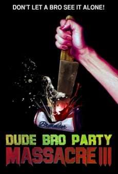 Dude Bro Party Massacre III online streaming