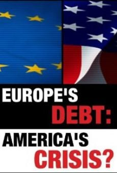 Europe's Debt: America's Crisis? online streaming