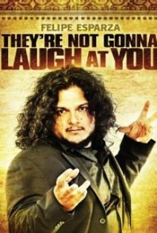 Felipe Esparza: They're Not Gonna Laugh At You online free