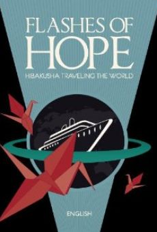 Flashes of Hope: Hibakusha Traveling the World on-line gratuito