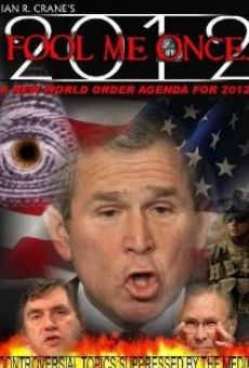 Ver película Fool Me Once: A New World Order Agenda for 2012