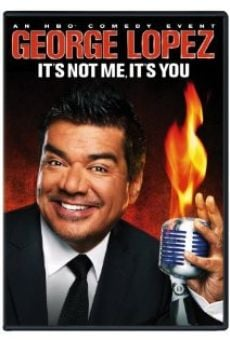 George Lopez: It's Not Me, It's You online