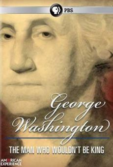 George Washington: The Man Who Wouldn't Be King online