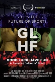 Película: Good Luck Have Fun: A Canadian eSports Story