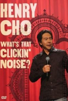 Henry Cho: Whats That Clickin' Noise? on-line gratuito