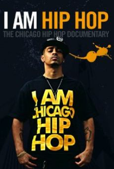 Watch I Am Hip Hop: The Chicago Hip Hop Documentary online stream