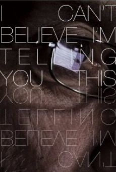 Película: I Can't Believe I'm Telling You This
