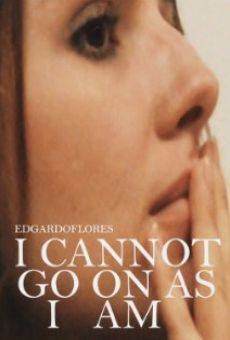Película: I Cannot Go on as I Am