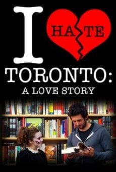 I Hate Toronto: A Love Story online streaming