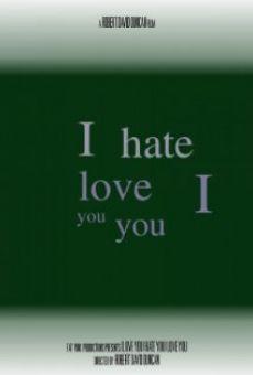 I Love You I Hate You I Love You streaming en ligne gratuit