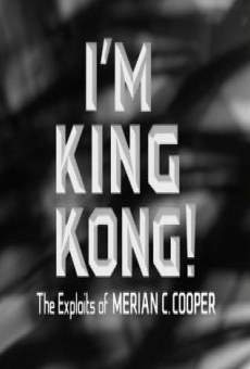I'm King Kong!: The Exploits of Merian C. Cooper streaming en ligne gratuit