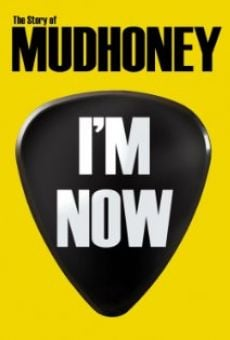 Watch I'm Now: The Story of Mudhoney online stream