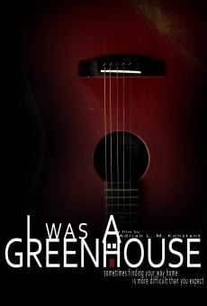 I Was a Greenhouse on-line gratuito