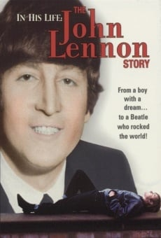 In His Life: The John Lennon Story online gratis
