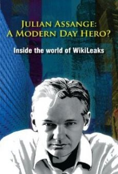Ver película Julian Assange: A Modern Day Hero? Inside the World of Wikileaks