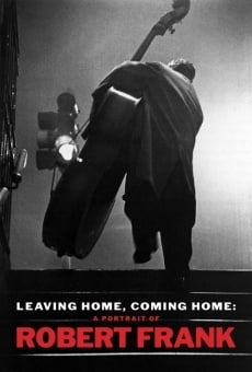 Leaving Home, Coming Home: A Portrait of Robert Frank online free