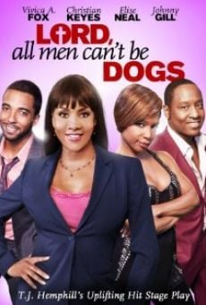 Lord, All Men Can't Be Dogs on-line gratuito