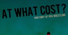 Filme completo At What Cost? Anatomy of Professional Wrestling