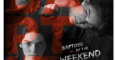 Baptized by the Weekend (2014) stream