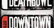 Película Deathbowl to Downtown