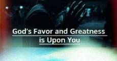 Película God's Favor and Greatness Is Upon You