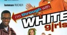 Filme completo I'm Through with White Girls (The Inevitable Undoing of Jay Brooks)