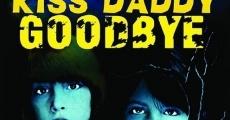 Película Kiss Daddy Goodbye