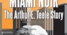 Miami Noir: The Arthur E. Teele Story (2008) stream
