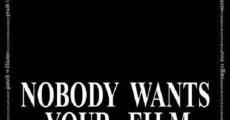 Película Nobody Wants Your Film
