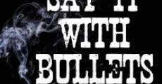 Say It with Bullets (2011) stream