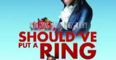 Should've Put a Ring on It (2011)