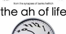The Ah of Life (2010) stream