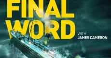 Titanic: The Final Word with James Cameron streaming